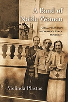 A band of noble women : racial politics in the women's peace movement