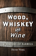 Wood, whiskey and wine : a history of barrels