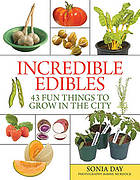 Incredible edibles : 43 fun things to grow in the city