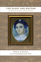 For glory and Bolívar : the remarkable life of Manuela Sáenz, 1797-1856