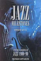Jazz milestones : a pictorial chronicle of jazz 1900-1990