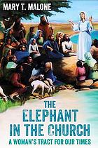 The elephant in the church : a woman's tract for our times