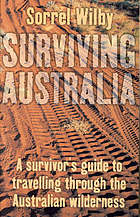 Surviving Australia : a survivor's guide to travelling through the Australian wilderness