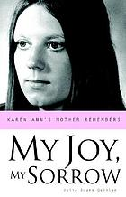 My joy, my sorrow : Karen Ann's mother remembers