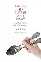 Eating her curries and kway : a cultural history of food in Singapore