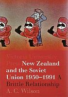 New Zealand and the Soviet Union, 1950-1991 : a brittle relationship