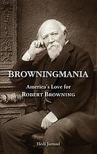 Browningmania : America's Love for Robert Browning