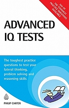 Advanced IQ tests : the toughest practice questions to test your lateral thinking, problem solving and reasoning skills