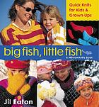 Big fish, little fish : quickknits for kids & grown-ups