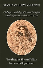 Seven valleys of love = Haft shahr-i ʻishq : a bilingual anthology of women poets from middle age Persia to present day Iran