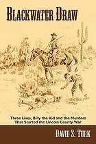 Blackwater draw : three lives, Billy the Kid, and the murders that started the Lincoln County War