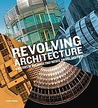 Revolving architecture : a history of buildings that rotate, swivel, and pivot