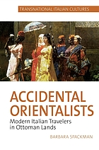Accidental orientalists : modern italian travelers in Ottoman lands