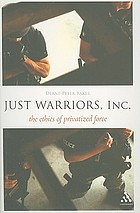 Just Warriors, Inc. : the ethics of privatized force