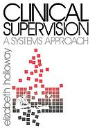Clinical supervision : a systems approach