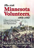 The Tenth Minnesota Volunteers, 1862-1865 : a history of action in the Sioux Uprising and the Civil War, with a regimental roster