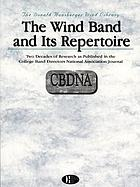 The wind band and its repertoire : two decades of research as published in the College Band Directors National Association journal
