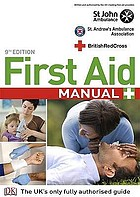 First aid manual : the authorised manual of St. John Ambulance, St. Andrew's Ambulance Association, and the British Red Cross.