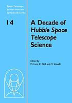 A decade of Hubble Space Telescope science : proceedings of the Space Telescope Science Institute Symposium, held in Baltimore, Maryland, April 11-14, 2000