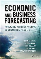 Economic and business forecasting : analyzing and interpreting econometric results