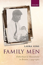 Family men : fatherhood and masculinity in Britain, 1914-1960