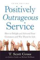 Positively outrageous service : how to delight and astound your customers and win them for life