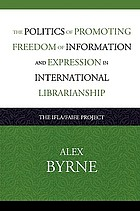 The politics of promoting freedom of information and expression in international librarianship : the IFLA/FAIFE Project