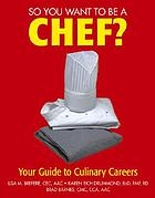 So you want to be a chef? : your guide to culinary careers