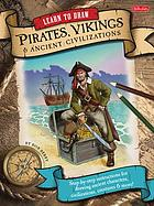 Learn to draw pirates, vikings and ancient civilizations : step-by-step instructions for drawing ancient characters, civilizations, creatures, and more!
