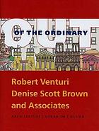Out of the ordinary : Robert Venturi, Denise Scott Brown and Associates : architecture, urbanism, design