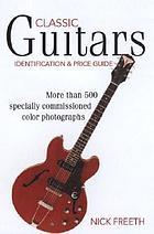 Classic guitars : identification and price guide