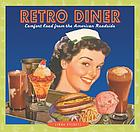 Retro diner : comfort food from the American roadside