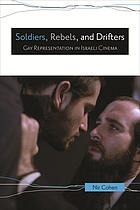 Soldiers, rebels, and drifters : gay representation in Israeli cinema