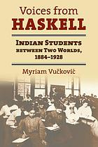 Voices from Haskell : Indian students between two worlds, 1884-1928