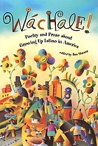 Wáchale! : poetry and prose about growing up Latino in America