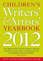 Children's writers' & artists' yearbook 2012 : a directory for children's writers and artists containing children's media contacts and practical advice and information.