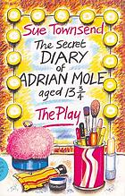 The secret diary of Adrian Mole, aged 13 3/4 : the play