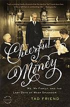 Cheerful money : me, my family, and the last days of WASP splendor