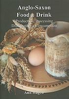 Anglo-Saxon food and drink : production, processing, distribution and consumption