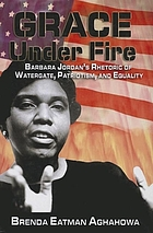 Grace under fire : Barbara Jordan's rhetoric of Watergate, patriotism, and equality
