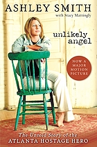 Unlikely angel : the untold story of the Atlanta hostage hero