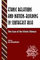 Ethnic relations and nation-building in Southeast Asia : the case of the ethnic Chinese
