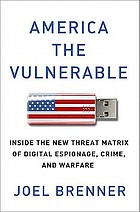 America the vulnerable : inside the new threat matrix of digital espionage, crime, and warfare