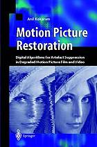 Motion picture restoration : digital algorithms for artefact suppression in degraded motion picture film and video