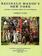 Reginald Marsh's New York : paintings, drawings, prints and photographs; [catalogue of an exhibition held at the Whitney Museum of American Art, New York, N.Y., June 19-Aug. 24, 1983]