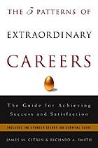 The five patterns of extraordinary careers : the guide for achieving success and satisfaction