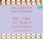 No time to wave goodbye : [a novel]