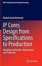 IP cores design from specifications to production : modeling, verification, optimization, and protection