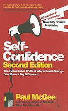Self-confidence : the remarkable truth of why a small change can make a big difference
