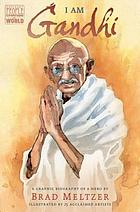 I am Gandhi : a graphic biography of a hero
